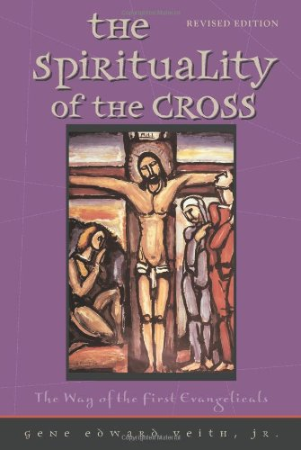 Spirituality of the Cross Revised Edition The Way of the First Evangelicals N/A edition cover