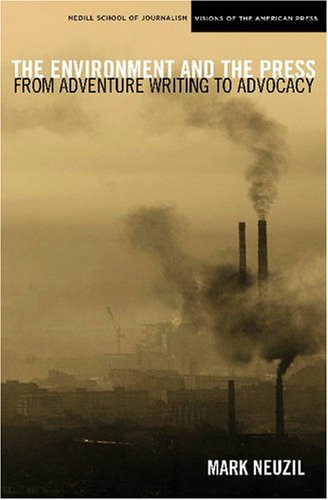 Environment and the Press From Adventure Writing to Advocacy  2008 edition cover