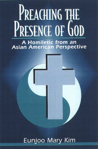 Preaching the Presence of God A Homiletic from an Asian American Perspective  1999 edition cover