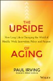 Upside of Aging How Long Life Is Changing the World of Health, Work, Innovation, Policy and Purpose  2014 edition cover