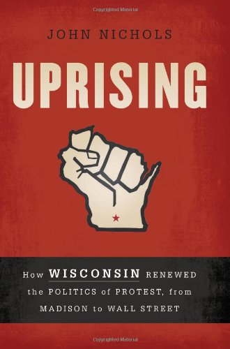 Uprising How Wisconsin Renewed the Politics of Protest, from Madison to Wall Street N/A edition cover
