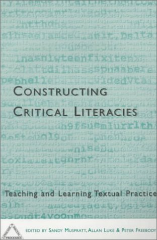 Constructing Critical Literacies Teaching and Learning Textual Practice N/A 9781572731035 Front Cover