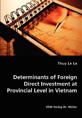 Determinants of Foreign Direct Investment at Provincial Level in Vietnam:   2008 9783836440035 Front Cover
