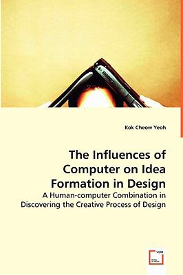 The Influences of Computer on Idea Formation in Design:   2008 9783836453035 Front Cover