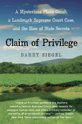 Claim of Privilege A Mysterious Plane Crash, a Landmark Supreme Court Case, and the Rise of State Secrets N/A 9780060777036 Front Cover