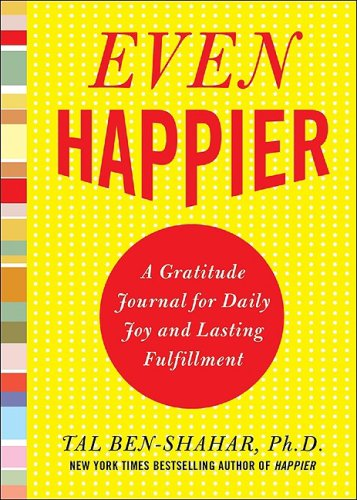 Even Happier A Gratitude Journal for Daily Joy and Lasting Fulfillment  2010 edition cover