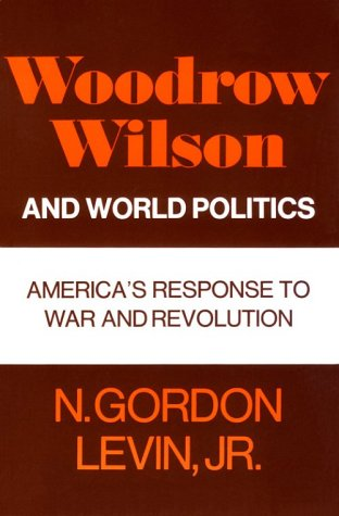 Woodrow Wilson and World Politics America's Response to War and Revolution  1970 9780195008036 Front Cover