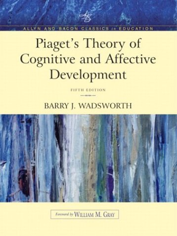 Piaget's Theory of Cognitive and Affective Development Foundations of Constructivism 5th 2004 (Revised) 9780205406036 Front Cover