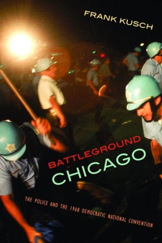 Battleground Chicago The Police and the 1968 Democratic National Convention  2008 edition cover