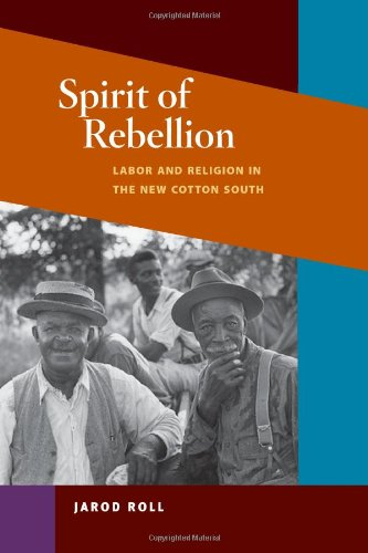 Spirit of Rebellion Labor and Religion in the New Cotton South  2010 edition cover