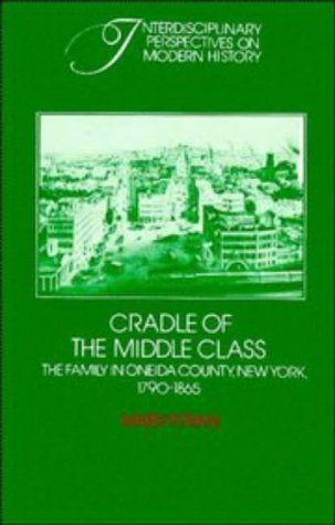 Cradle of the Middle Class The Family in Oneida County, New York, 1790-1865  1981 9780521274036 Front Cover