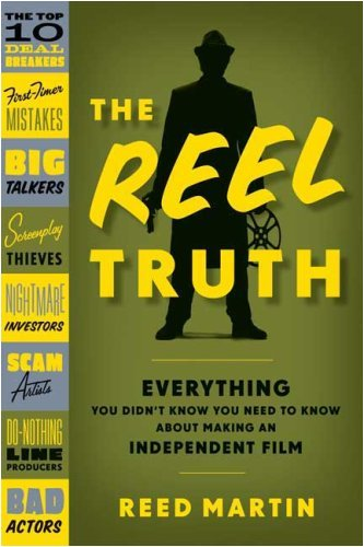 Reel Truth Everything You Didn't Know You Need to Know about Making an Independent Film  2009 edition cover