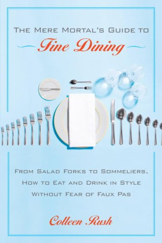 Mere Mortal's Guide to Fine Dining From Salad Forks to Sommeliers, How to Eat and Drink in Style Without Fear of Faux Pas  2006 edition cover