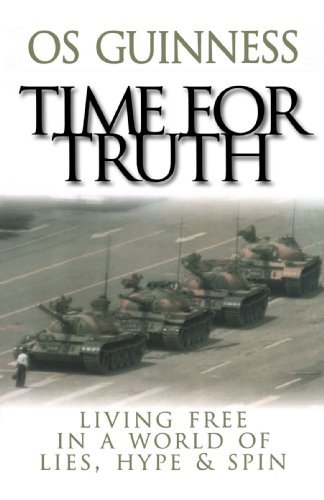Time for Truth Living Free in a World of Lies, Hype, and Spin Reprint edition cover