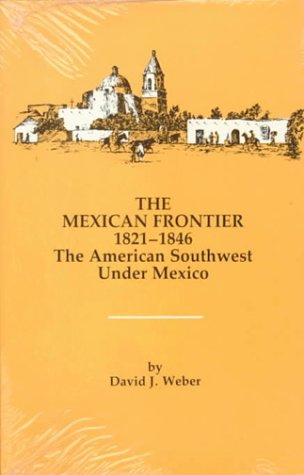 Mexican Frontier, 1821-1846 The American Southwest under Mexico  1982 edition cover