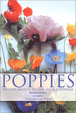 Poppies : A Guide to the Poppy Family in the Wild and in Cultivation 2nd 2001 (Revised) 9780881925036 Front Cover