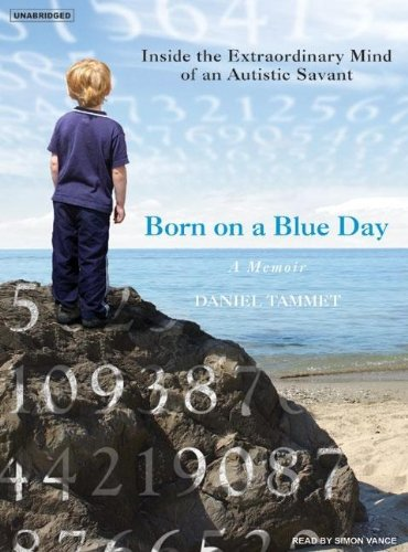 Born on a Blue Day: Inside the Extraordinary Mind of an Autistic Savant  2007 9781400154036 Front Cover