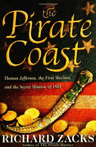 Pirate Coast Thomas Jefferson, the First Marines, and the Secret Mission of 1805  2005 9781401300036 Front Cover