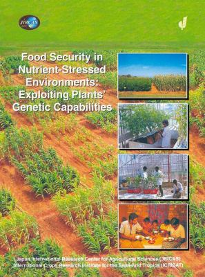 Food Security in Nutrient-Stressed Environments Exploiting Plants' Genetic Capabilities  2002 9781402006036 Front Cover