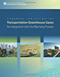 Handbook for Estimating Transportation Greenhouse Gases for Integration into the Planning Process  N/A 9781493521036 Front Cover