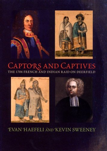 Captors and Captives The 1704 French and Indian Raid on Deerfield  2003 9781558495036 Front Cover