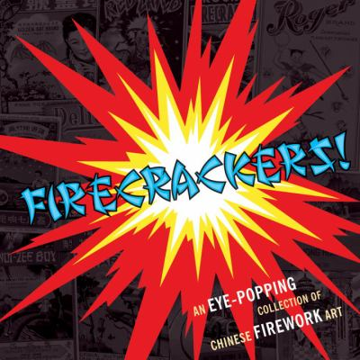 Firecrackers! An Eye-Popping Collection of Chinese Firework Art  2008 9781580089036 Front Cover