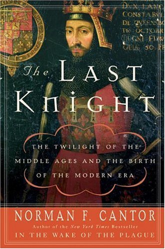 Last Knight The Twilight of the Middle Ages and the Birth of the Modern Era  2004 9780060754037 Front Cover