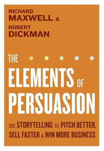 Elements of Persuasion Use Storytelling to Pitch Better, Sell Faster and Win More Business  2007 edition cover