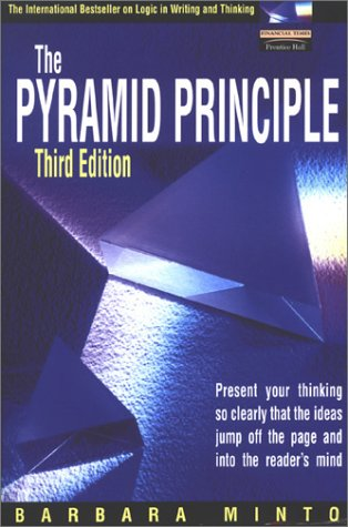 Pyramid Principle Present Your Thinking So Clearly That the Ideas Jump Off the Page and into the Reader's Mind 3rd 2001 (Revised) 9780273659037 Front Cover