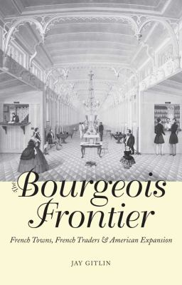 Bourgeois Frontier French Towns, French Traders and American Expansion  2010 edition cover
