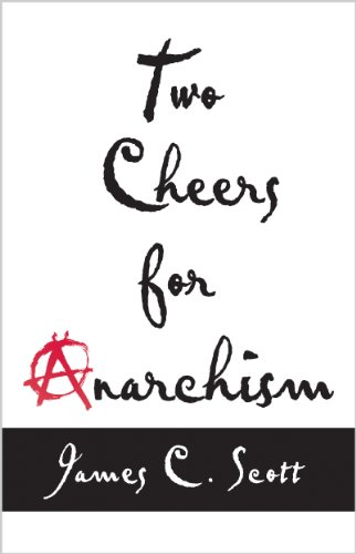 Two Cheers for Anarchism Six Easy Pieces on Autonomy, Dignity, and Meaningful Work and Play  2012 edition cover
