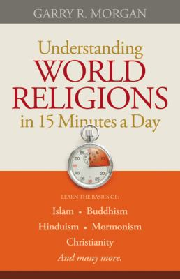 Understanding World Religions in 15 Minutes a Day Learn the Basics of - Islam-Buddhism-Hinduis-Mormonism-Christianity and Many More  2012 edition cover