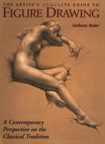 Artist's Complete Guide to Figure Drawing A Contemporary Perspective on the Classical Tradition  2000 edition cover