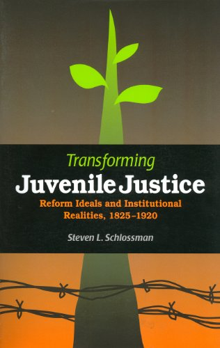 Transforming Juvenile Justice Reform Ideals and Institutional Realities, 1825-1920  2005 9780875806037 Front Cover