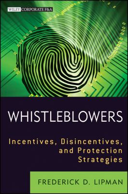 Whistleblowers Incentives, Disincentives, and Protection Strategies  2012 9781118094037 Front Cover