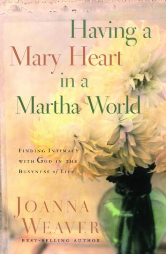 Having a Mary Heart in a Martha World Finding Intimacy with God in the Busyness of Life Gift  9781400074037 Front Cover