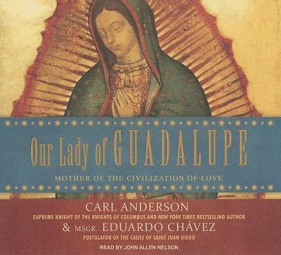 Our Lady of Guadalupe: Mother of the Civilization of Love: Library Edition  2009 9781400144037 Front Cover