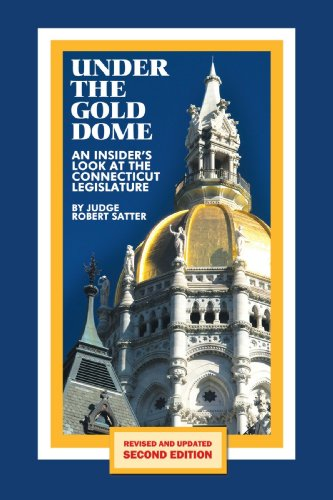 Under the Gold Dome An Insider's Look at the Connecticut Legislature (Second Edition) N/A edition cover