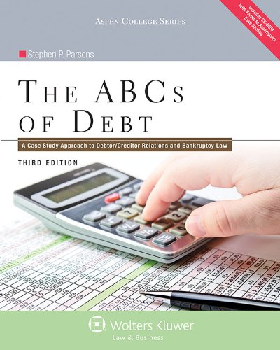 The ABC's of Debt: A Case Study Approach to Debtor/Creditor Relations and Bankruptcy Law  2013 edition cover