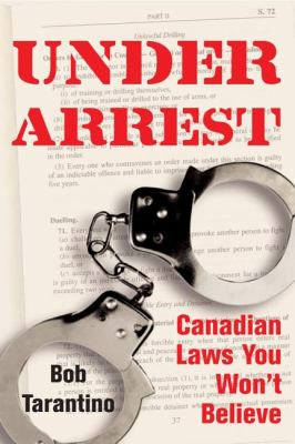 Under Arrest Canadian Laws You Won't Believe  2007 9781550027037 Front Cover