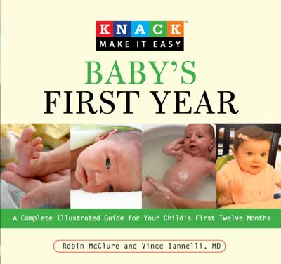 Baby's First Year A Complete Illustrated Guide for Your Child's First Twelve Months  2009 9781599215037 Front Cover