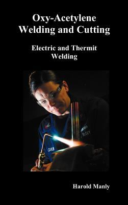 Oxy-Acetylene Welding and Cutting, Electric and Thermit Welding, Together with Related Methods and Materials Used in Metal Working and The Oxygen Process for Removal of Carbon,  (fully Illustrated)  0 edition cover