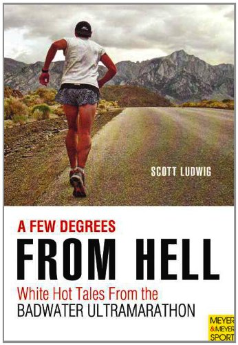 A Few Degrees from Hell: White Hot Tales from the Badwater Ultramarathon  2013 edition cover