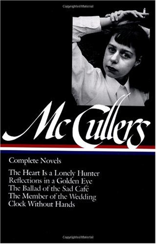 McCullers Complete Novels - The Heart Is a Lonely Hunter; Reflections in a Golden Eye; the Ballad of the Sad Caf�; the Member of the Wedding; Clock Without Hands  2001 9781931082037 Front Cover