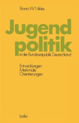 Jugendpolitik in der Bundesrepublik Deutschland Entwicklungen, Merkmale, Orientierungen 2nd 1978 9783810002037 Front Cover