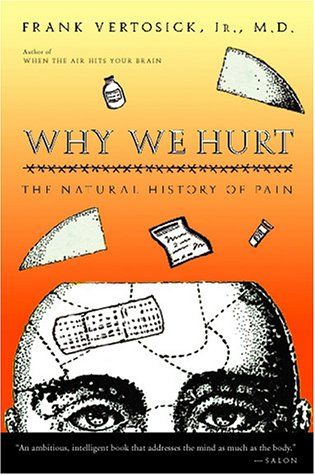 Why We Hurt The Natural History of Pain  2000 (Reprint) 9780156014038 Front Cover