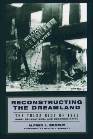 Reconstructing the Dreamland The Tulsa Riot of 1921: Race, Reparations, and Reconciliation  2003 edition cover