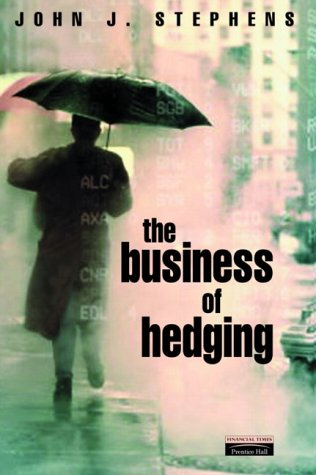 Business of Hedging Sound Risk Management Without the Rocket Science  2001 9780273652038 Front Cover