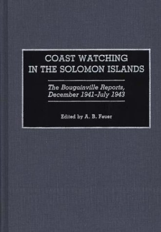 Coast Watching in the Solomon Islands The Bougainville Reports, December 1941-July 1943  1992 9780275942038 Front Cover