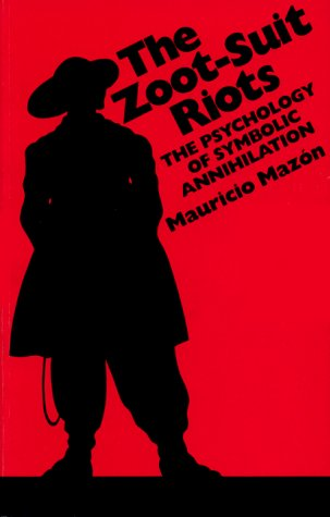 Zoot-Suit Riots The Psychology of Symbolic Annihilation  1984 (Reprint) edition cover